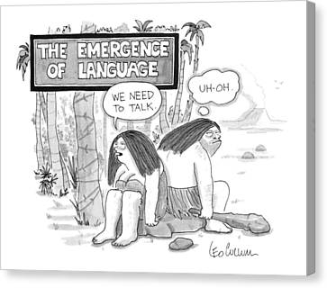 The Emergence Of Language Cave Woman: 'we Need Canvas Print by Leo Cullum