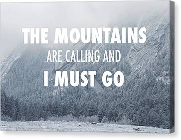 The Mountains Are Calling And I Must Go Canvas Print by Aaron Spong