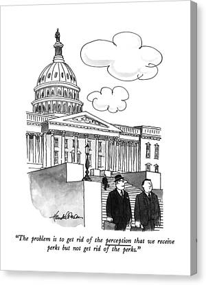 The Problem Is To Get Rid Of The Perception That Canvas Print by J.B. Handelsman