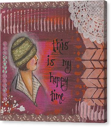 This Is My Happy Time Cheerful Inspirational Art Canvas Print by Stanka Vukelic