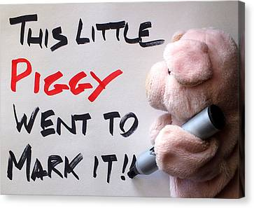 This Little Piggy Went To Mark It Canvas Print by Piggy