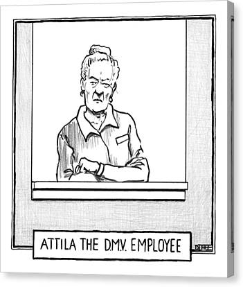 Driver Canvas Print - Title Atilla The Dmv Employee. A Woman Who Works by Matthew Diffee