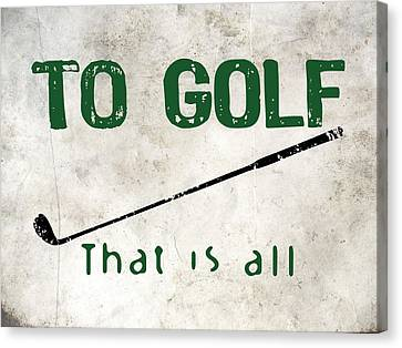 To Golf That Is All Canvas Print by Flo Karp