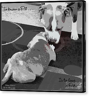 To Know A Pit Is To Love Canvas Print by Bobbee Rickard