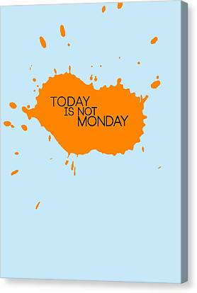 Inspirational Canvas Print - Today Is Not Monday Poster 1 by Naxart Studio