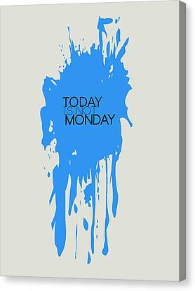 Today Is Not Monday Poster 3 Canvas Print by Naxart Studio