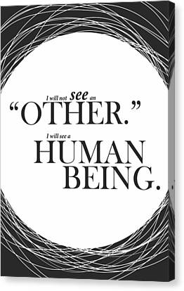I Will Not See An Other. I Will See A Human Being Inspirational Quotes Poster Canvas Print by Lab No 4 - The Quotography Department