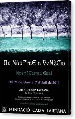 Un Naufrag A Venezia - Mostra Art Jove - Febrer 2013 Mataro - Barcelona Canvas Print by Arte Venezia