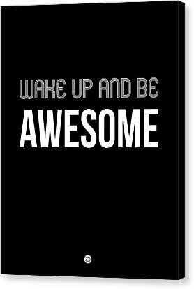 Inspirational Canvas Print - Wake Up And Be Awesome Poster Black by Naxart Studio