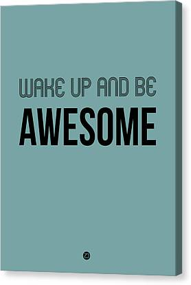 Wake Up And Be Awesome Poster Blue Canvas Print by Naxart Studio