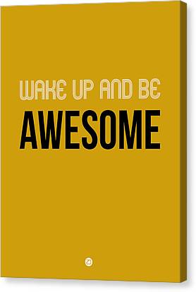 Wake Up And Be Awesome Poster Yellow Canvas Print by Naxart Studio