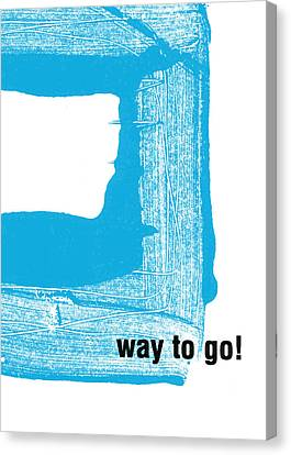 Encouragement Canvas Print - Way To Go- Congratulations Greeting Card by Linda Woods