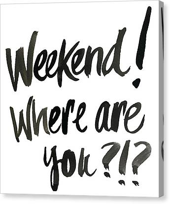 Weekend, Where Are You!? Canvas Print by South Social Studio