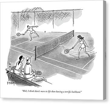 Tennis Canvas Print - Well, I Think There's More To Life Than Having by Barney Tobey