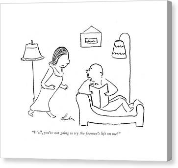 Nuptials Canvas Print - Well, You're Not Going To Try The ?reman's Lift by James Thurber