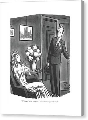 Whaddya Mean 'surprise'? We're Married Canvas Print by Peter Arno