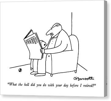 What The Hell Did You Do With Your Day Canvas Print by Charles Barsotti