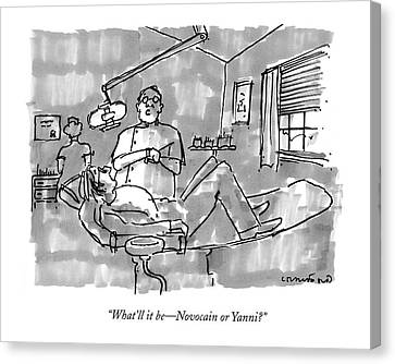 What'll It Be - Novocain Or Yanni? Canvas Print by Michael Crawford