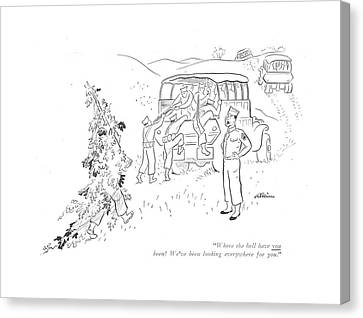 Where The Hell Have You Been? We've Been Looking Canvas Print by  Alain