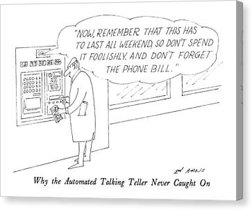 Why The Automated Talking Teller Never Caught Canvas Print by Ed Arno