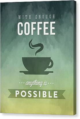 With Enough Coffee Anything Is Possible Canvas Print