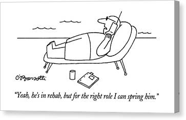 Yeah, He's In Rehab, But For The Right Role Canvas Print by Charles Barsotti