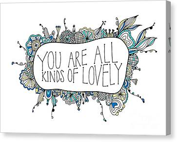 You Are All Kinds Of Lovely Canvas Print by Susan Claire
