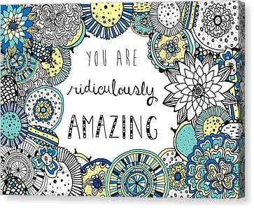 You Are Ridiculously Amazing Canvas Print by Susan Claire