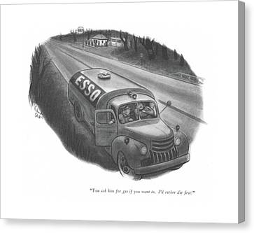 Driver Canvas Print - You Ask Him For Gas If You Want To. I'd by Richard Decker