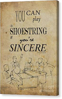 You Can Play A Shoestring If You Are Sincere Canvas Print