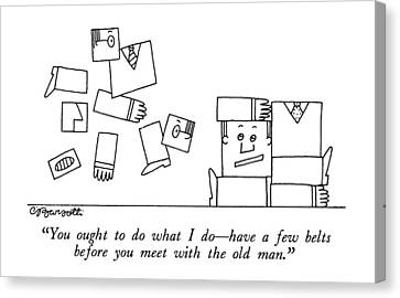 You Ought To Do What I Do - Have A Few Belts Canvas Print by Charles Barsotti