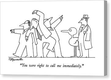 You Were Right To Call Me Immediately Canvas Print by Charles Barsotti