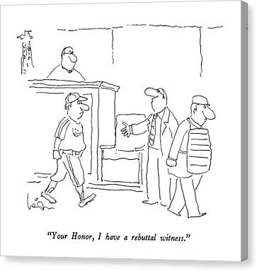 Your Honor, I Have A Rebuttal Witness Canvas Print by Arnie Levin
