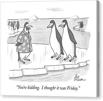 Penguin Canvas Print - You're Kidding. I Thought It Was Friday by Leo Cullum