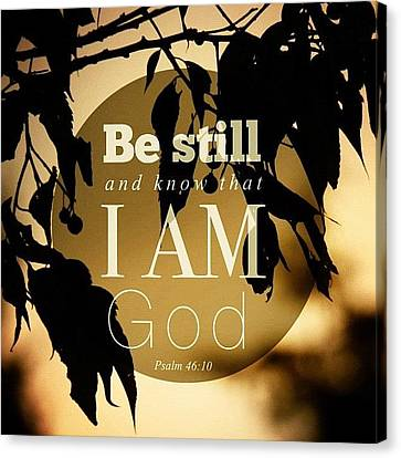 Inspirational Canvas Print - ✨be Still And Know That I Am God by Traci Beeson