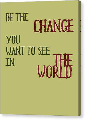 Be The Change Canvas Print by Georgia Fowler