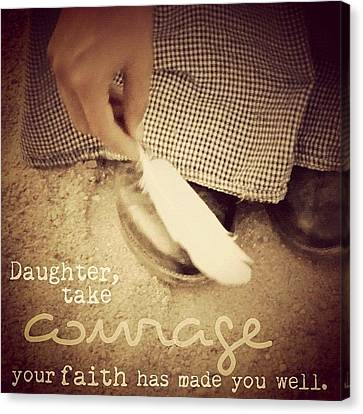 daughter, Take Courage; Your Faith Canvas Print by Traci Beeson