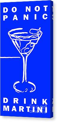Do Not Panic - Drink Martini - Blue Canvas Print by Wingsdomain Art and Photography