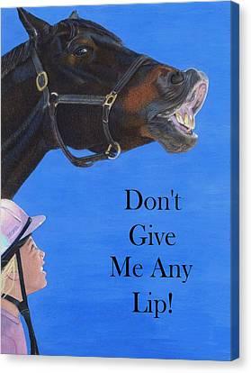 Don't Give Me Any Lip Canvas Print by Patricia Barmatz