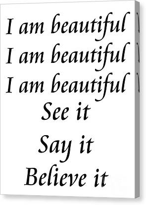 I Am Beautiful See It Say It Believe It Canvas Print by Andee Design