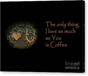 I Love You And Coffee Canvas Print by Ausra Huntington nee Paulauskaite