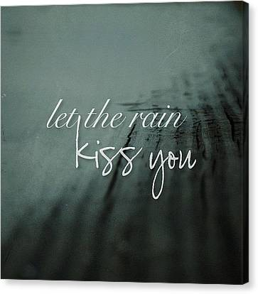 let The Rain Kiss You. Let The Rain Canvas Print