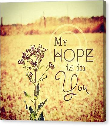 My Hope Is In You. Psalm 39:7💜 Canvas Print by Traci Beeson