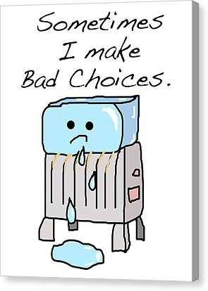 Sometimes I Make Bad Choices Canvas Print by Jera Sky