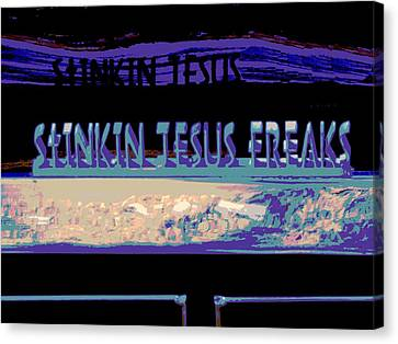 Stinkin Jesus Freaks Canvas Print by Chuck Re