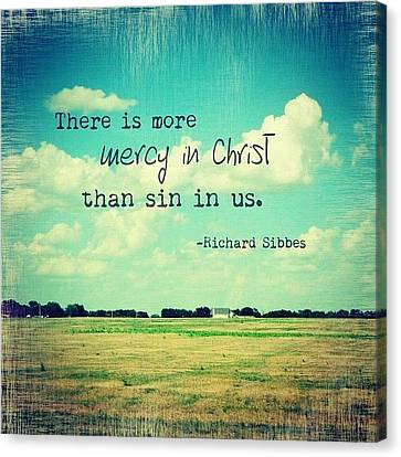there Is More Mercy In Christ Than Canvas Print