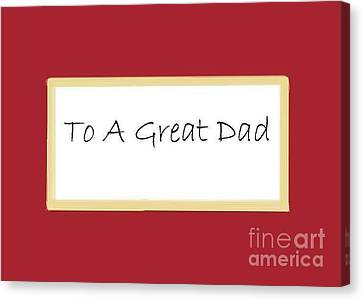 To A Great Dad Canvas Print by Dessie Durham