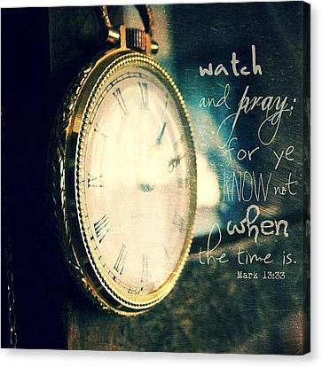 Inspirational Canvas Print - ...watch And Pray: For Ye Know Not by Traci Beeson