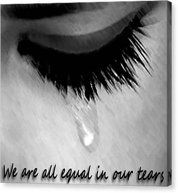 We Are All Equal In Our Tears Canvas Print