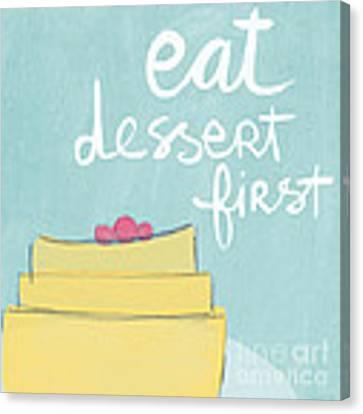 Eat Dessert First Canvas Print by Linda Woods